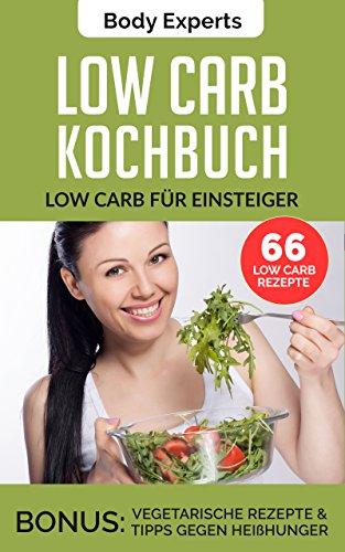LOW CARB KOCHBUCH - LOW CARB FÜR EINSTEIGER, 66 Low Carb Rezepte für rapiden Fettverlust: Low Carb für Berufstätige, mit 66 Low Carb Rezepten für Einsteiger, Berufstätige und Faule (Version 2018)