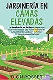 Jardinería en camas elevadas: La jardinería de patio: Guía para un huerto ecológico y la mejor manera de cultivar hierbas, árboles frutales y flores en camas elevadas