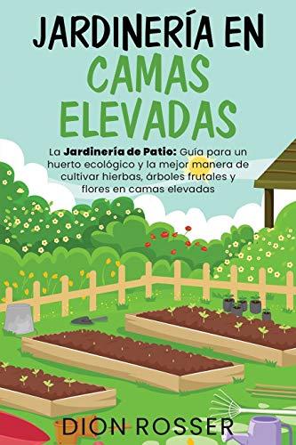 Jardinería en camas elevadas: La jardinería de patio: Guí