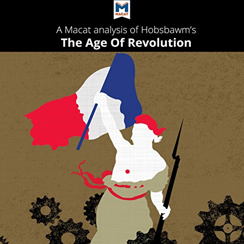 A Macat Analysis of Eric Hobsbawm's The Age of Revolution: Europe 1789-1848 audiobook cover art