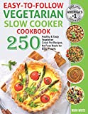 Easy-to-Follow Vegetarian Slow Cooker Cookbook: 250 Healthy and Tasty Vegetarian Crock Pot Recipes,...