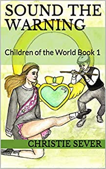 Sound the Warning: Children of the World Book 1 by [Christie Sever]