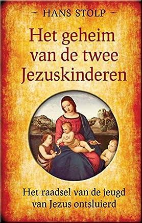 Het geheim van de twee Jezuskinderen: het raadsel van de jeugd van jezus ontsluierd