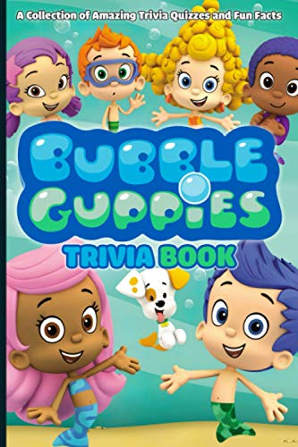 Bubble Guppies Trivia Book: How Much Do You Know About Bubble Guppiesthe Quiz