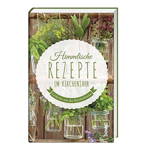 Himmlische Rezepte im Kirchenjahr: Leckeres aus der Klosterküche