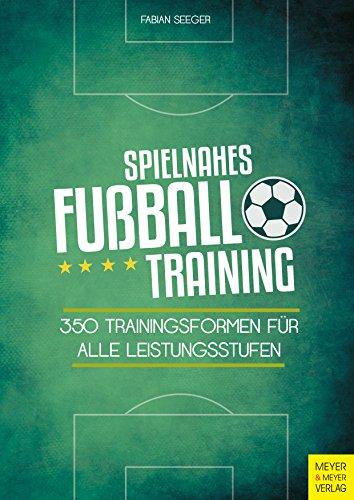 Spielnahes Fußballtraining: 350 Trainingsformen für alle Leistungsstufen