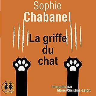 La griffe du chat                   De :                                                                                                                                 Sophie Chabanel                               Lu par :                                                                                                                                 Marie-Christine Letort                      Durée : 7 h et 40 min     3 notations     Global 4,0
