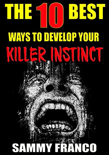 The 10 Best Ways to Develop Your Killer Instinct: Powerful Exercises That Will Unleash Your Inner Beast (The 10 Best Book Series) (English Edition)