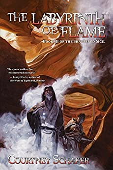 The Labyrinth of Flame (The Shattered Sigil Book 3) by [Courtney Schafer]