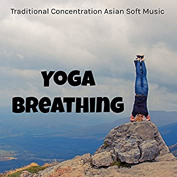 Yoga Breathing - Traditional Concentration Asian Soft Music for Deep Relaxation and Mindfulness Therapy