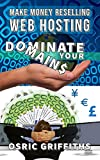 Make Money Reselling Web Hosting: Dominate Your Domains
