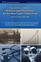 The Student Doctor Network What Every Doctor Should Know... But Was Never Taught in Medical School
