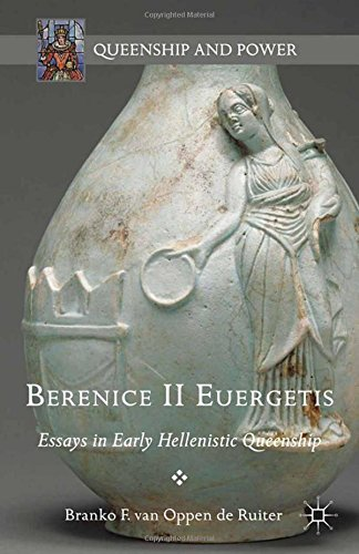 Berenice II Euergetis: Essays in Early Hellenistic Queenship (Queenship and Power)
