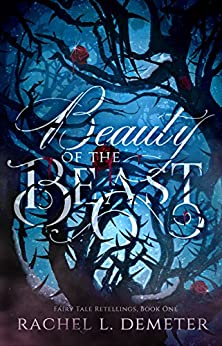Beauty of the Beast (Fairy Tale Retellings Book 1) by [Rachel L. Demeter]