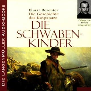 Die Schwabenkinder                   Autor:                                                                                                                                 Elmar Bereuter                               Sprecher:                                                                                                                                 Hubert Dragaschnig                      Spieldauer: 7 Std. und 6 Min.     51 Bewertungen     Gesamt 4,3