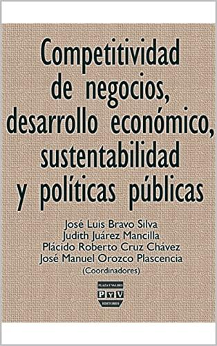 Competitividad de negocios, desarrollo económico, sustentabilidad y políticas públicas: Del análisis de los nuevos mecanismos de servicios financieros a los microcasos económicos de Jalisco y Sinalo