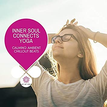 Inner Soul Connects Yoga - Calming Ambient Chillout Beats
