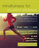 Mindfulness for Student Athletes: A Workbook to Help Teens Reduce Stress and Enhance Performance - Gina M. Biegel