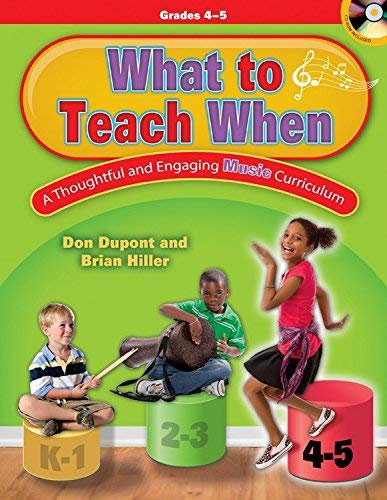 What to Teach When - Grades 4-5: A Thoughtful and Engaging Music Curriculum