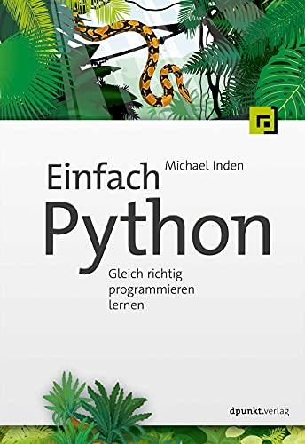 Einfach Python: Gleich richtig programmieren lernen