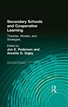 Secondary Schools and Cooperative Learning: Theories, Models, and Strategies (Source Books on Education Book 40)