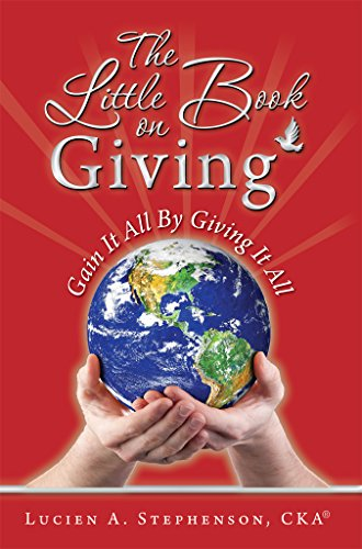 The Little Book on Giving: Gain it all by giving it all