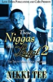 These Niggas Ain't Loyal 2: The Truth Shall Come To Light (Volume 2)
