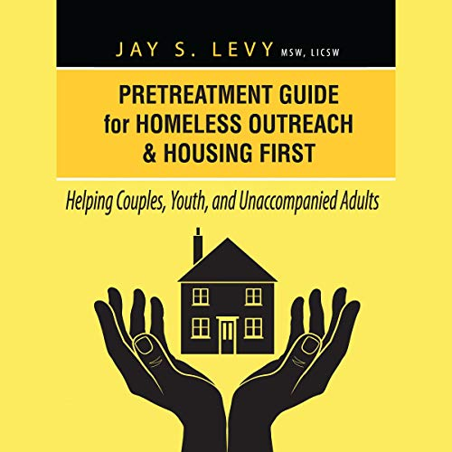 Pretreatment Guide for Homeless Outreach & Housing First Audiobook By Jay S. Levy cover art