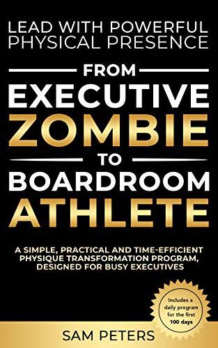 Lead with Powerful Physical Presence: : Physique Transformation Program, designed for Busy Executives (English Edition)