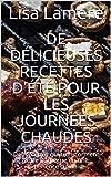 De délicieuses recettes d'été pour les journées chaudes: Des recettes qui transforment votre barbecue en une expérience culinaire (French Edition)