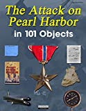 The Attack on Pearl Harbor in 101 Objects (101 Objects Series)