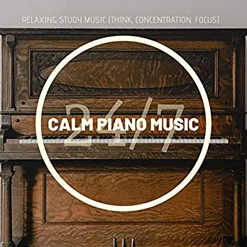 Calm Piano Music 24/7: Relaxing Study Music (Think, Concentration, Focus)