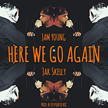 Here We Go Again (feat. Jak Skelly)