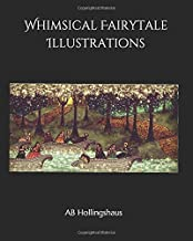 Whimsical Fairytale Illustrations (An Illustrated Collection)