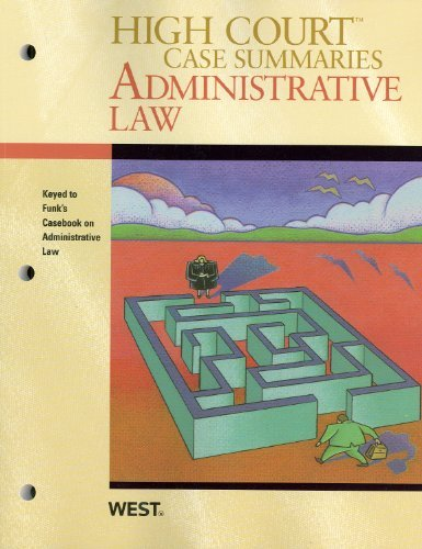 [(High Court Case Summaries on Administrative Law, Keyed to Funk, 4th )] [Author: West Law School] [Sep-2010]