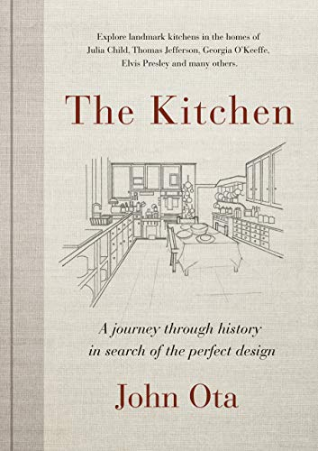 The Kitchen: A journey through time-and the homes of Julia Child, Georgia O'Keeffe, Elvis Presley and many others-in search of the perfect design (English Edition)