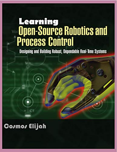 Learning Open-Source Robotics And Process Control: Designing and Building Robust, Dependable Real Time System Front Cover