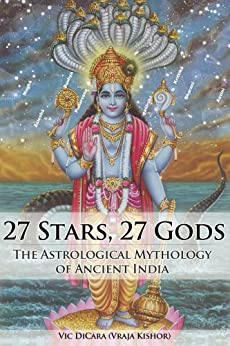 27 Stars, 27 Gods: The Astrological Mythology of Ancient India by [Vic DiCara, Vraja Kishor]