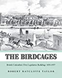 The Birdcages: British Columbia's First Legislative Buildings 1859-1957 (English Edition)