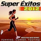 Super Éxitos 2012. Música para Hacer Deporte. Running, Correr, Footing
