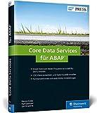 Core Data Services für ABAP: CDS-Views und Datenmodelle für SAP S/4HANA entwickeln (SAP PRESS) - Renzo Colle