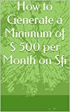 How to Generate a Minimum of $ 500 per Month on Sfi (English Edition)