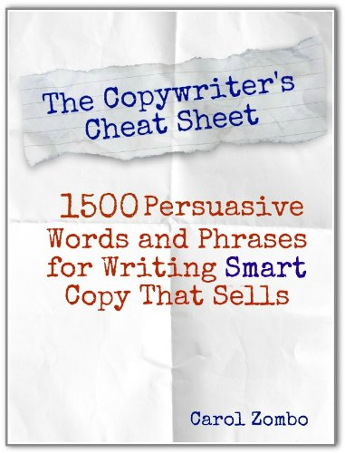 The Copywriter's Cheat Sheet: 1500 Persuasive Words and Phrases for Writing Smart Copy That Sells