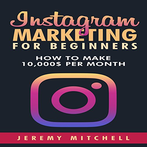 Instagram Marketing for Beginners: How to Make $10,000 per Month audiobook cover art