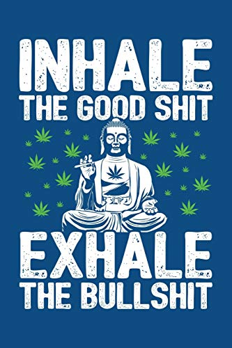 Inhale the Good Shit, Exhale the Bullshit: 6x9 Blank Lined Journal/Notebook (Paperback, Blue) - Buddha Holding Joint - Funny Weed Novelty Gift for Stoners & Cannabis and Marijuana Lovers