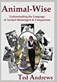 Animal-wise: Understanding the Language of Animal Messengers and Companions (10th Anniversary Edition)