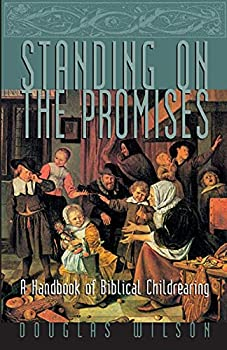 Standing on the Promises  A Handbook of Biblical Childrearing  Family