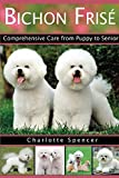 Bichon Frisé: Comprehensive Care from Puppy to Senior; Care, Health, Training, Behavior, Understanding, Grooming, Showing, Costs and much more (English Edition)