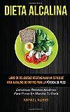 Dieta Alcalina (Colección): Deliciosas recetas alcalinas para poner en marcha tu dieta: Libro de deliciosas recetas para un estilo de vida alcalino definitivo para la pérdida de peso