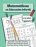 Matemáticas en Educación Infantil: Aprender a escribir números, Primeros ejercicios de cálculo, Cuentas, Sumas, Resta, Formas. Cuaderno de matematicas, 4-6 años (Cuaderno de práctica)